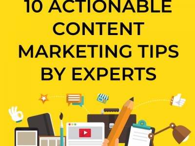 10 Actionable Content Marketing Tips by Experts