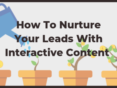 How To Use Interactive Content To Nurture Your Leads?
