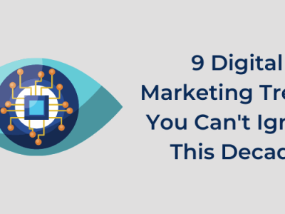 9 Digital Marketing Trends You Can't Ignore This Decade